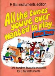 ALL THE TUNES YOU'VE EVER WANTED TO PLAY VOL.2 FOR E FLAT INSTRUMENTS, 100 FAVOURITE MELODIES